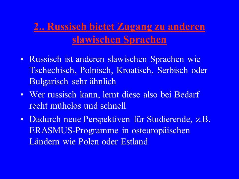 2.. Russisch bietet Zugang zu anderen slawischen Sprachen Russisch ist anderen slawischen Sprachen wie Tschechisch, Polnisch, Kroatisch, Serbisch oder