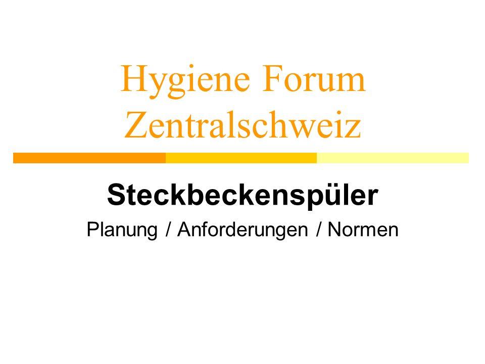 Hygiene Forum Zentralschweiz Steckbeckenspüler Planung / Anforderungen / Normen