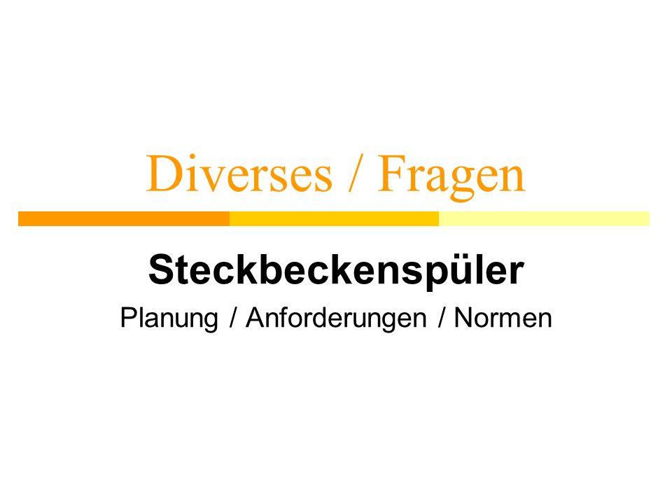 Diverses / Fragen Steckbeckenspüler Planung / Anforderungen / Normen