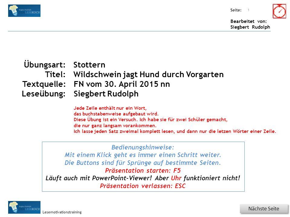 Übungsart: Seite: Bearbeitet von: Siegbert Rudolph Lesemotivationstraining Lesequatsch Lass deinen Hund bloß nicht allein, ein Wildschwein könnt ihm nahe sein.