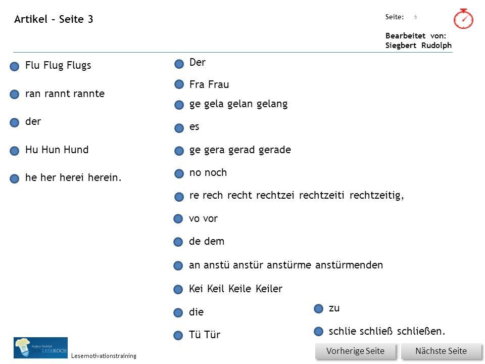 Übungsart: Seite: Bearbeitet von: Siegbert Rudolph Lesemotivationstraining Artikel – Seite 3 6 Nächste Seite Vorherige Seite Flu Flug Flugs ran rannt