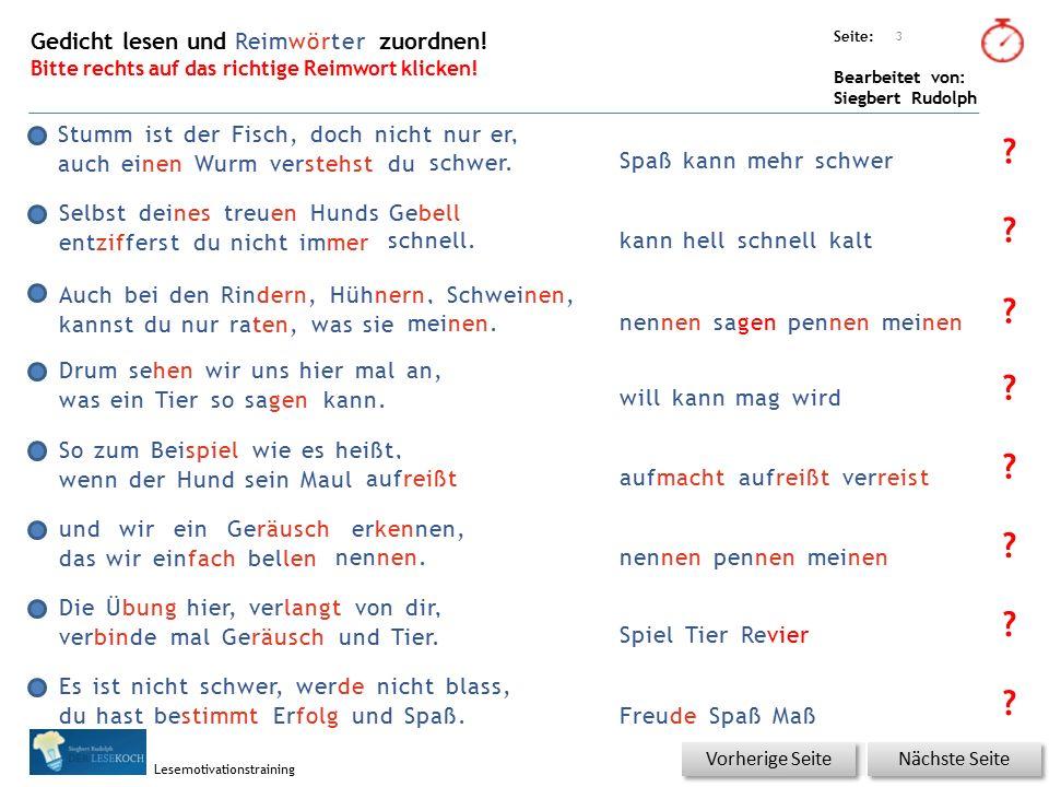 Übungsart: Seite: Bearbeitet von: Siegbert Rudolph Lesemotivationstraining Gedicht lesen und Reimwörter zuordnen! Bitte rechts auf das richtige Reimwo