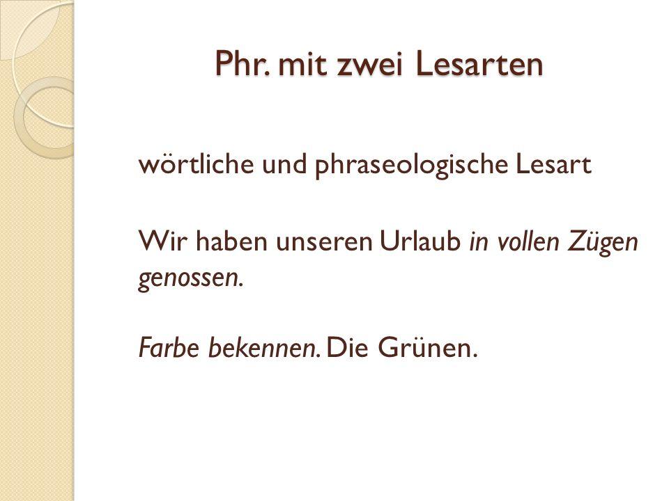 Duale Kodierung (Ambiguirung) neben der phraseologischen Lesart wird auch die wörtliche Lesart durch den Rezipienten des Textes aktiviert.