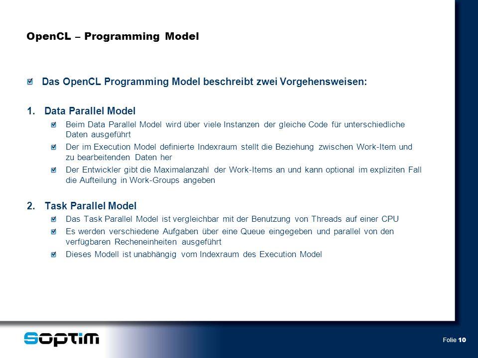 Folie 10 OpenCL – Programming Model Das OpenCL Programming Model beschreibt zwei Vorgehensweisen: 1.