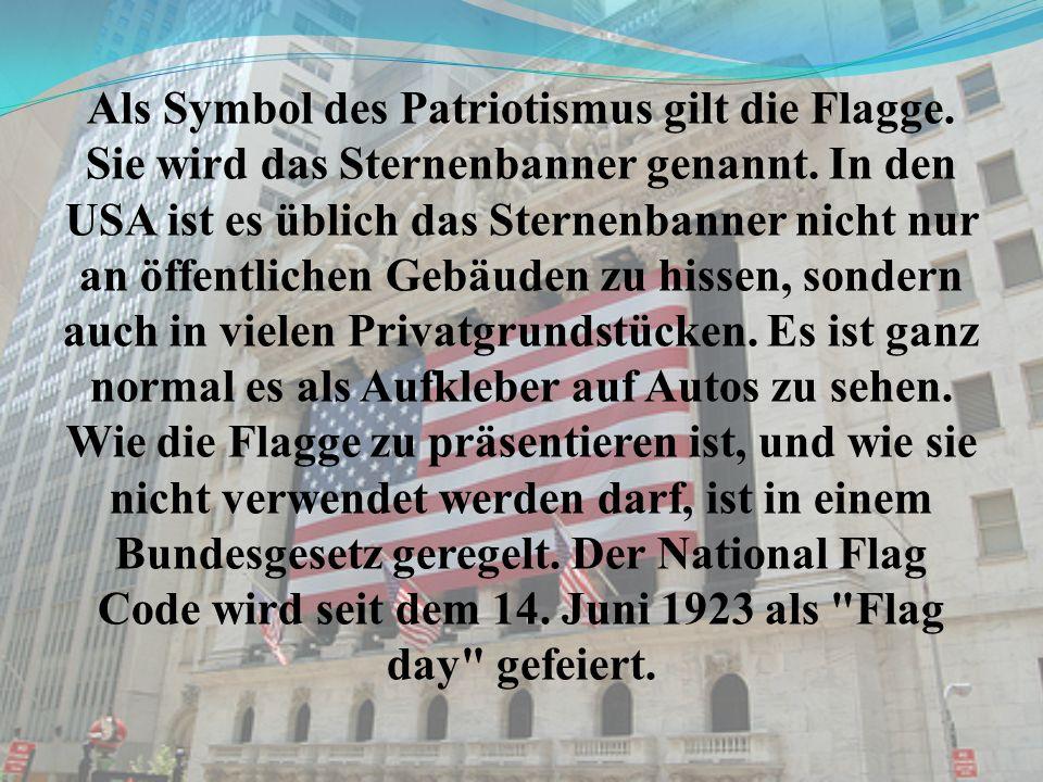Als Symbol des Patriotismus gilt die Flagge. Sie wird das Sternenbanner genannt.