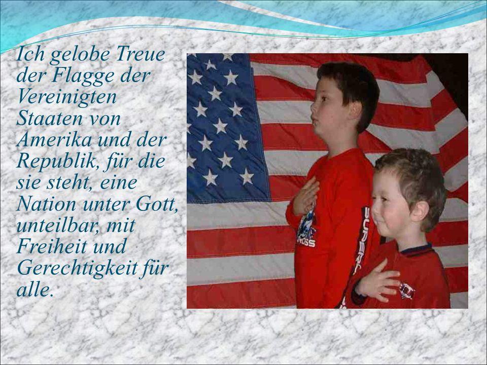 Ich gelobe Treue der Flagge der Vereinigten Staaten von Amerika und der Republik, für die sie steht, eine Nation unter Gott, unteilbar, mit Freiheit u