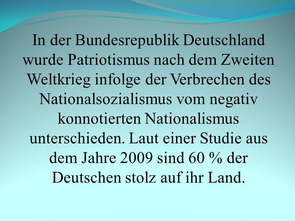 In der Bundesrepublik Deutschland wurde Patriotismus nach dem Zweiten Weltkrieg infolge der Verbrechen des Nationalsozialismus vom negativ konnotierte
