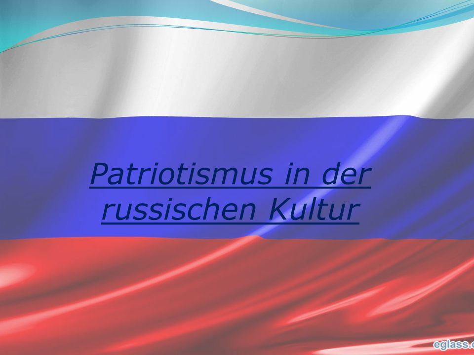 Unter dem Begriff der Patriotismus wird in Russland Liebe und Respekt zu Heimat verstanden.