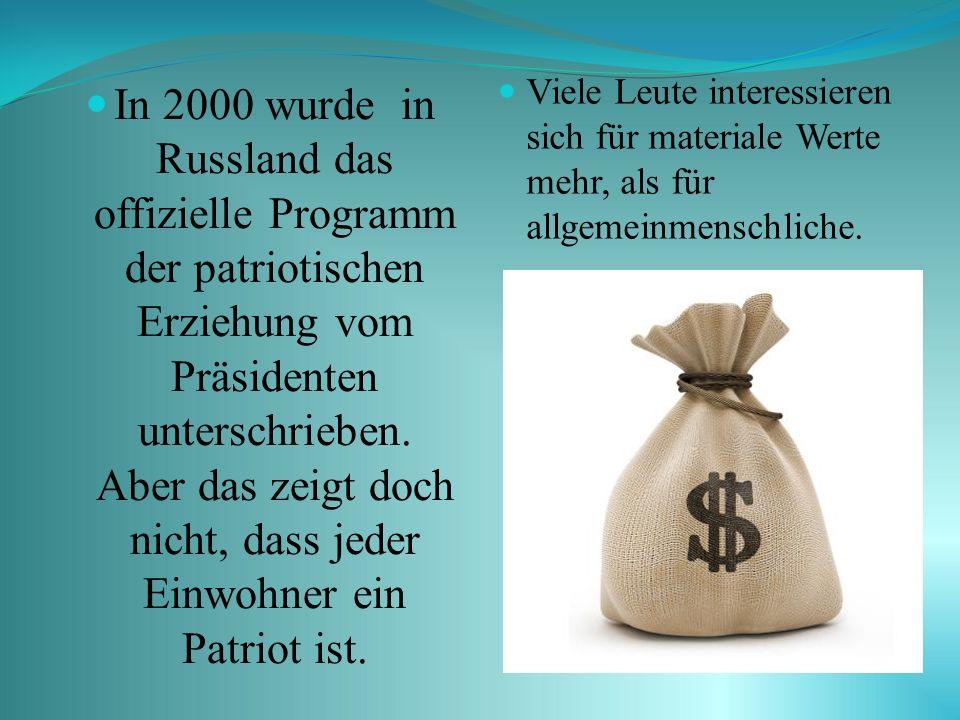 In 2000 wurde in Russland das offizielle Programm der patriotischen Erziehung vom Präsidenten unterschrieben.