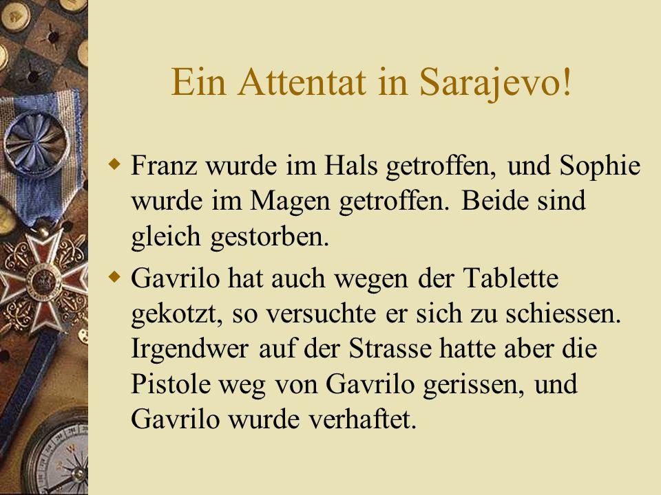 Ein Attentat in Sarajevo.  Franz wurde im Hals getroffen, und Sophie wurde im Magen getroffen.