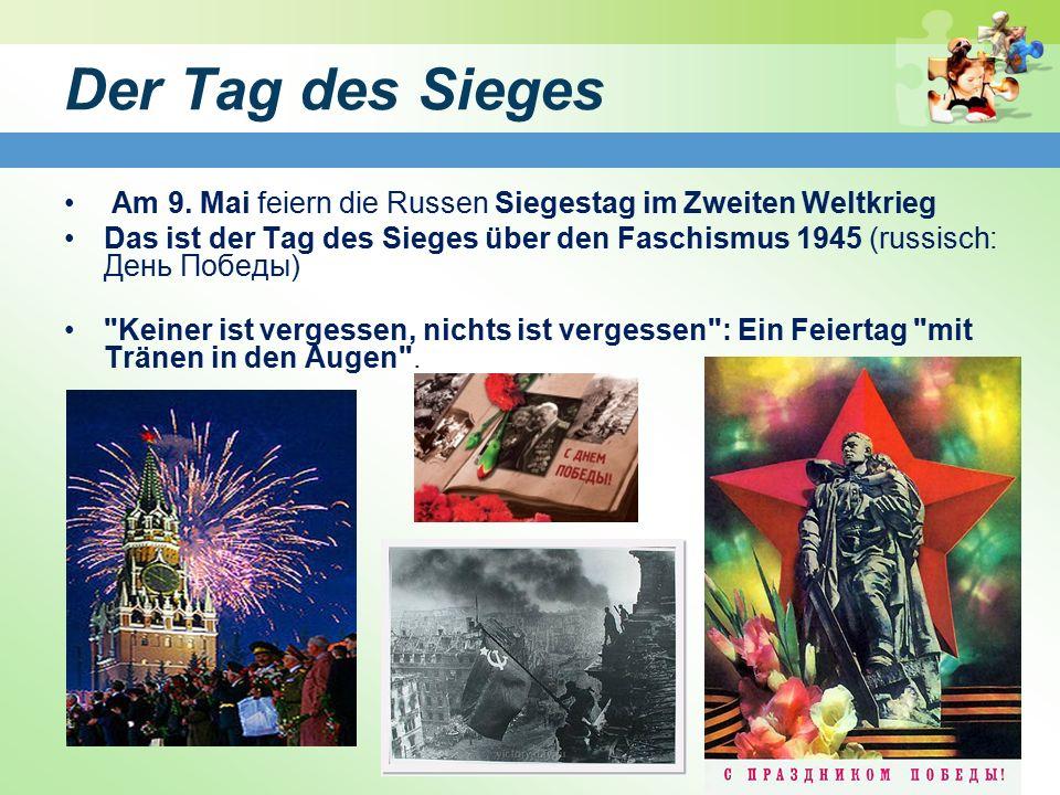 Der Tag des Sieges Am 9. Mai feiern die Russen Siegestag im Zweiten Weltkrieg Das ist der Tag des Sieges über den Faschismus 1945 (russisch: День Побе