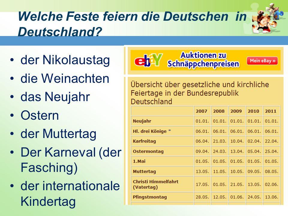 Welche Feste feiern die Deutschen in Deutschland? der Nikolaustag die Weinachten das Neujahr Ostern der Muttertag Der Karneval (der Fasching) der inte