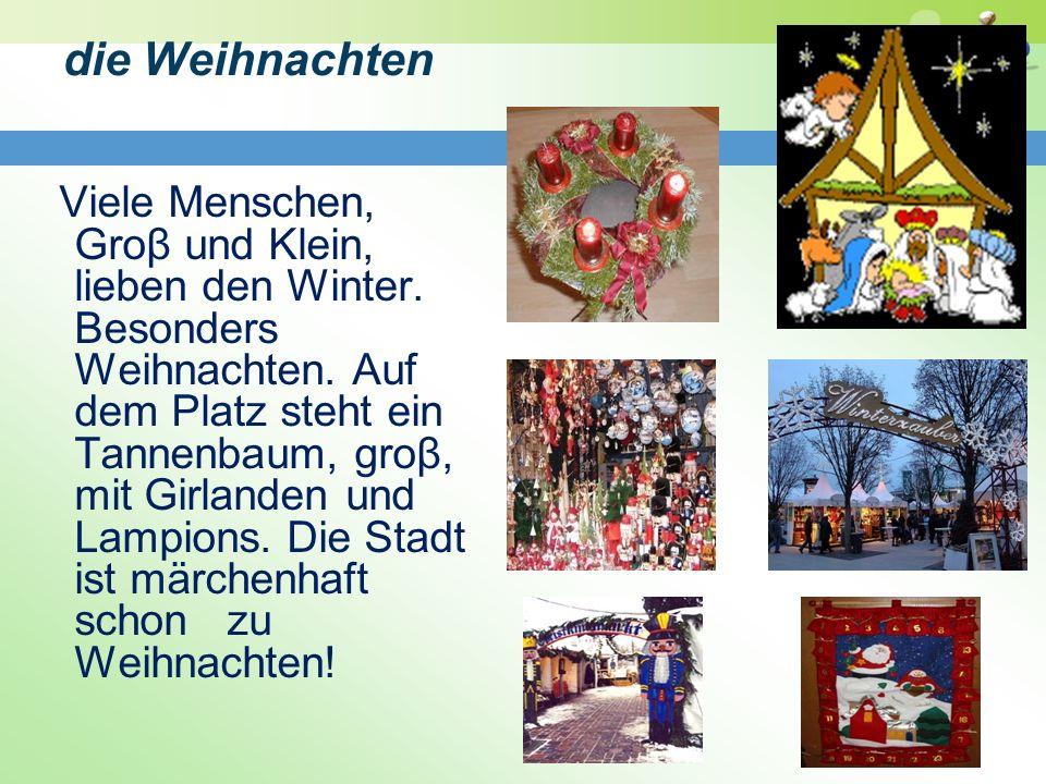 die Weihnachten Viele Menschen, Groβ und Klein, lieben den Winter. Besonders Weihnachten. Auf dem Platz steht ein Tannenbaum, groβ, mit Girlanden und