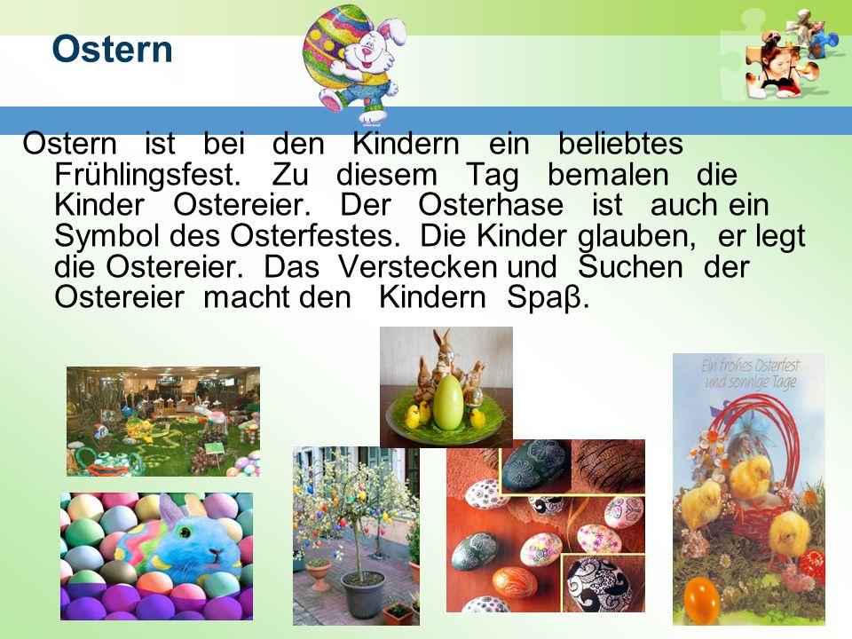 Ostern Ostern ist bei den Kindern ein beliebtes Frühlingsfest. Zu diesem Tag bemalen die Kinder Ostereier. Der Osterhase ist auch ein Symbol des Oster
