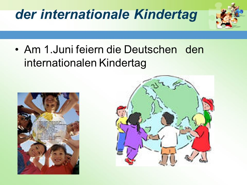 der internationale Kindertag Am 1.Juni feiern die Deutschen den internationalen Kindertag