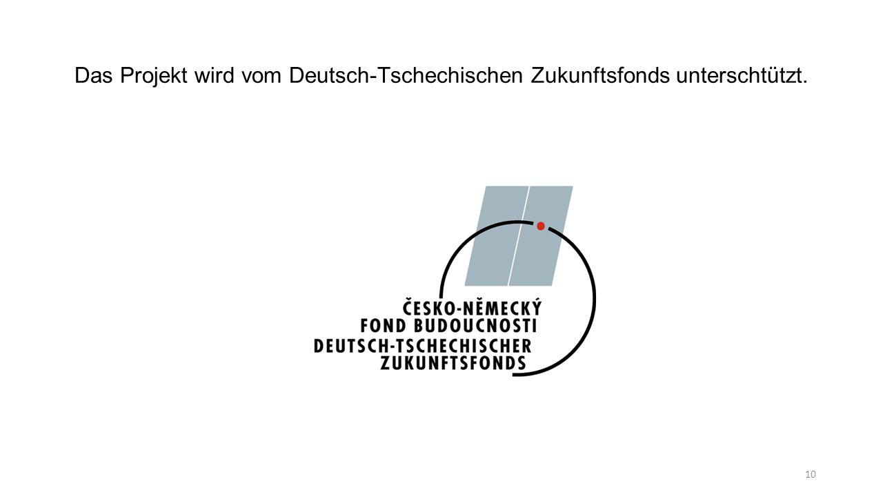 10 Das Projekt wird vom Deutsch-Tschechischen Zukunftsfonds unterschtützt.