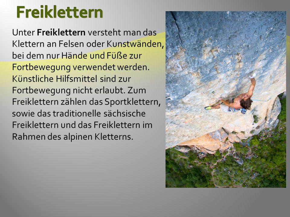 Unter Freiklettern versteht man das Klettern an Felsen oder Kunstwänden, bei dem nur Hände und Füße zur Fortbewegung verwendet werden.
