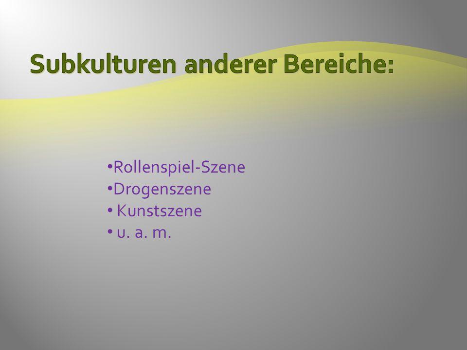 Rollenspiel-Szene Drogenszene Kunstszene u. a. m.