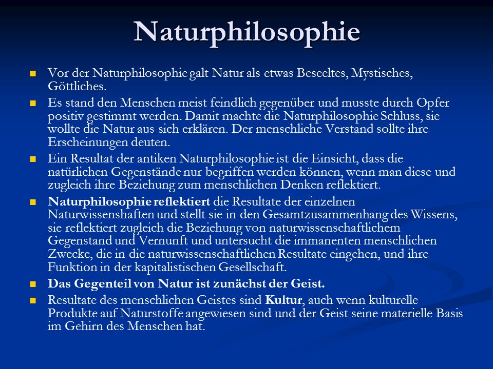 Naturphilosophie Vor der Naturphilosophie galt Natur als etwas Beseeltes, Mystisches, Göttliches.