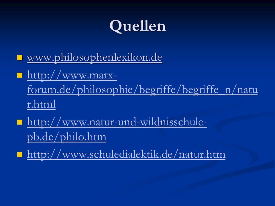 Quellen www.philosophenlexikon.de www.philosophenlexikon.de www.philosophenlexikon.de http://www.marx- forum.de/philosophie/begriffe/begriffe_n/natu r.html http://www.marx- forum.de/philosophie/begriffe/begriffe_n/natu r.html http://www.natur-und-wildnisschule- pb.de/philo.htm http://www.natur-und-wildnisschule- pb.de/philo.htm http://www.schuledialektik.de/natur.htm