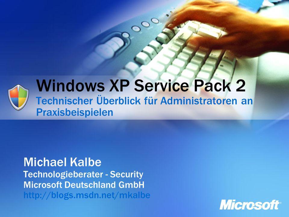 Windows XP Service Pack 2 Technischer Überblick für Administratoren an Praxisbeispielen Michael Kalbe Technologieberater - Security Microsoft Deutschland GmbH http://blogs.msdn.net/mkalbe