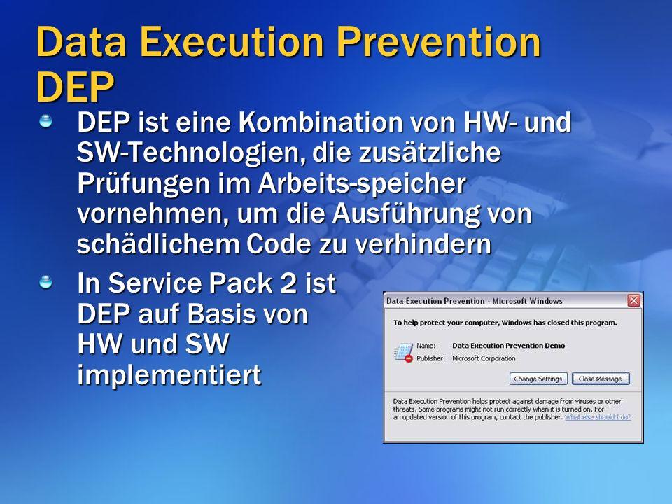 Data Execution Prevention DEP DEP ist eine Kombination von HW- und SW-Technologien, die zusätzliche Prüfungen im Arbeits-speicher vornehmen, um die Ausführung von schädlichem Code zu verhindern In Service Pack 2 ist DEP auf Basis von HW und SW implementiert