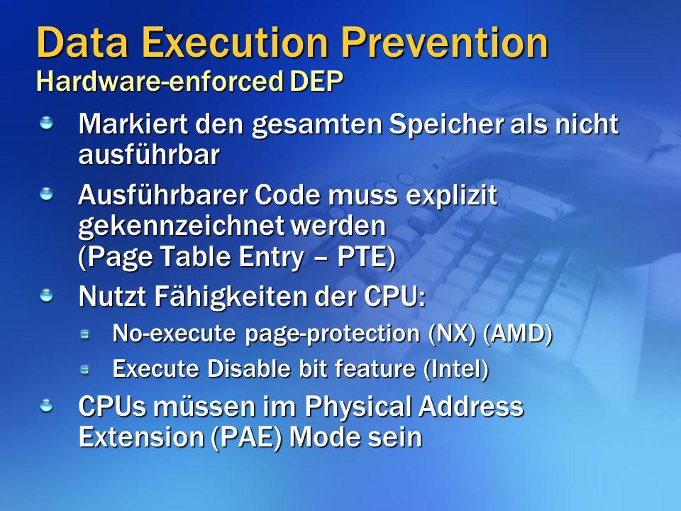 Data Execution Prevention Hardware-enforced DEP Markiert den gesamten Speicher als nicht ausführbar Ausführbarer Code muss explizit gekennzeichnet werden (Page Table Entry – PTE) Nutzt Fähigkeiten der CPU: No-execute page-protection (NX) (AMD) Execute Disable bit feature (Intel) CPUs müssen im Physical Address Extension (PAE) Mode sein