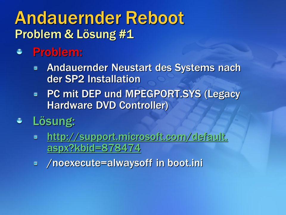 Andauernder Reboot Problem & Lösung #1 Problem: Andauernder Neustart des Systems nach der SP2 Installation PC mit DEP und MPEGPORT.SYS (Legacy Hardware DVD Controller) Lösung: http://support.microsoft.com/default.