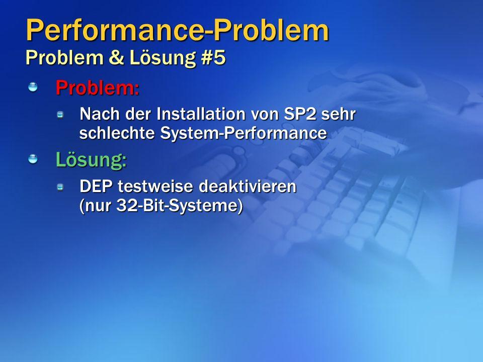 Performance-Problem Problem & Lösung #5 Problem: Nach der Installation von SP2 sehr schlechte System-Performance Lösung: DEP testweise deaktivieren (nur 32-Bit-Systeme)