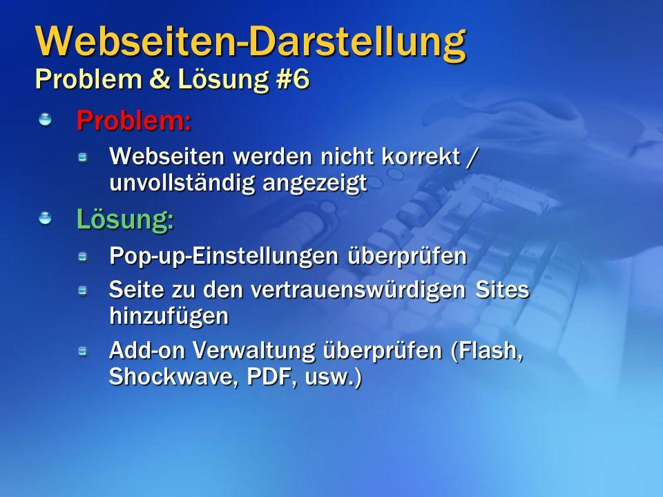 Webseiten-Darstellung Problem & Lösung #6 Problem: Webseiten werden nicht korrekt / unvollständig angezeigt Lösung: Pop-up-Einstellungen überprüfen Seite zu den vertrauenswürdigen Sites hinzufügen Add-on Verwaltung überprüfen (Flash, Shockwave, PDF, usw.)
