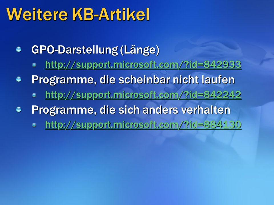 Weitere KB-Artikel GPO-Darstellung (Länge) http://support.microsoft.com/?id=842933 Programme, die scheinbar nicht laufen http://support.microsoft.com/?id=842242 Programme, die sich anders verhalten http://support.microsoft.com/?id=884130