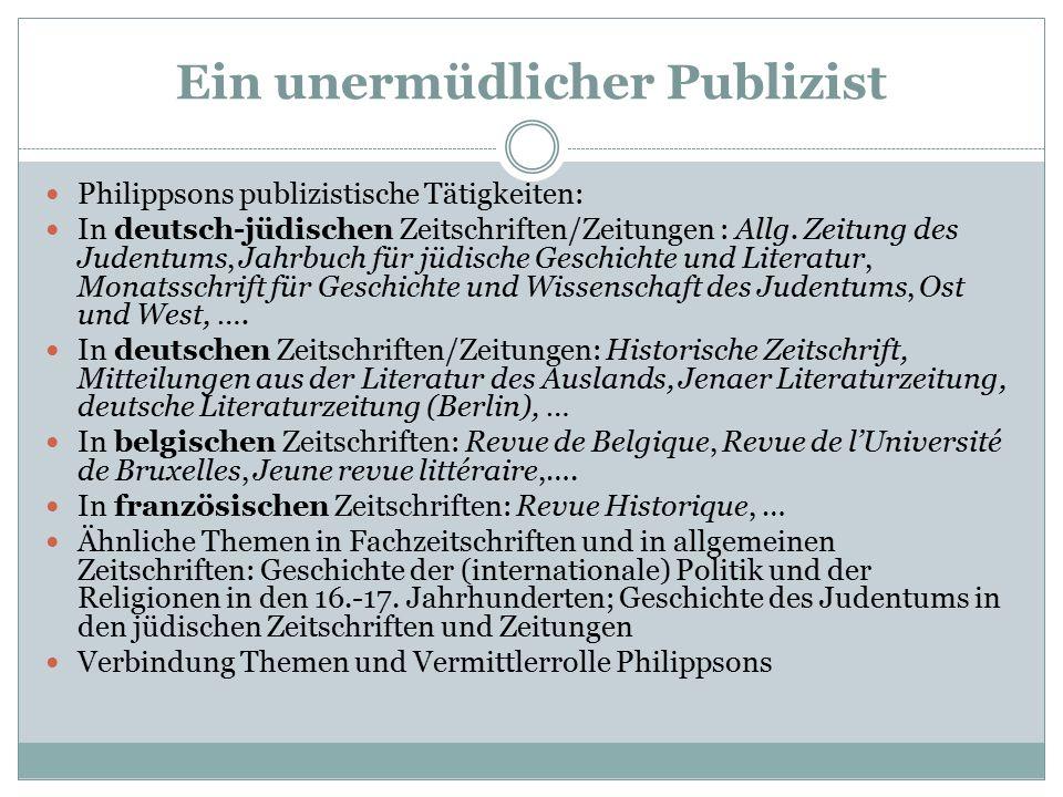 Ein unermüdlicher Publizist Philippsons publizistische Tätigkeiten: In deutsch-jüdischen Zeitschriften/Zeitungen : Allg.