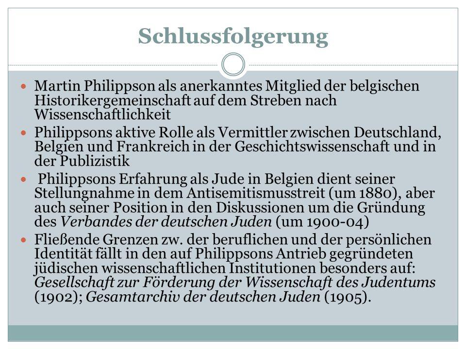 Schlussfolgerung Martin Philippson als anerkanntes Mitglied der belgischen Historikergemeinschaft auf dem Streben nach Wissenschaftlichkeit Philippson