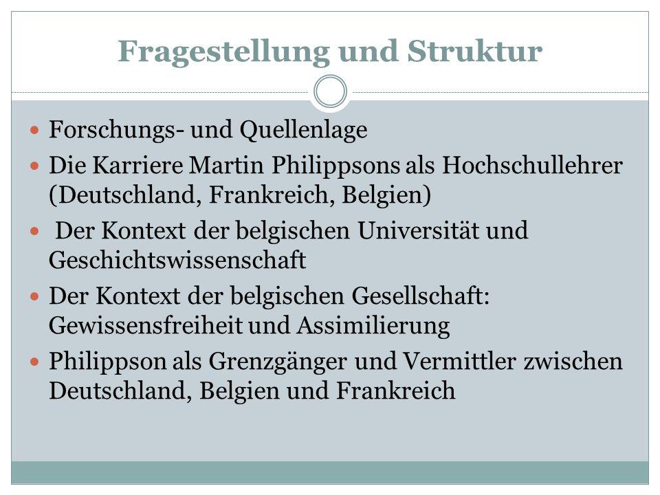 Fragestellung und Struktur Forschungs- und Quellenlage Die Karriere Martin Philippsons als Hochschullehrer (Deutschland, Frankreich, Belgien) Der Kont