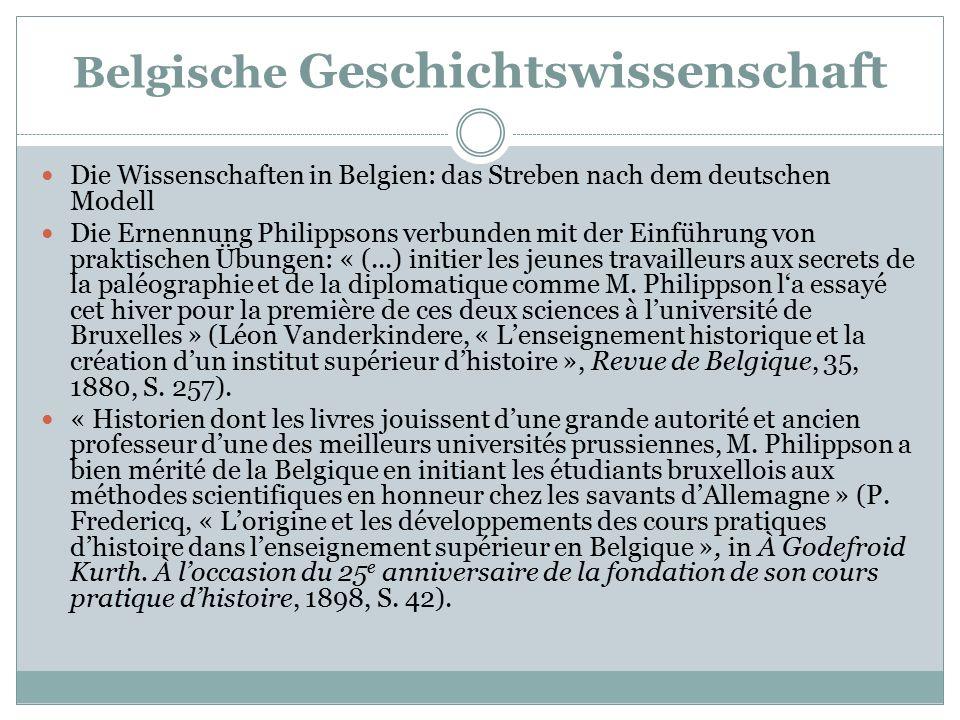 Belgische Geschichtswissenschaft Die Wissenschaften in Belgien: das Streben nach dem deutschen Modell Die Ernennung Philippsons verbunden mit der Einf