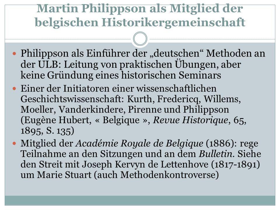 """Martin Philippson als Mitglied der belgischen Historikergemeinschaft Philippson als Einführer der """"deutschen"""" Methoden an der ULB: Leitung von praktis"""