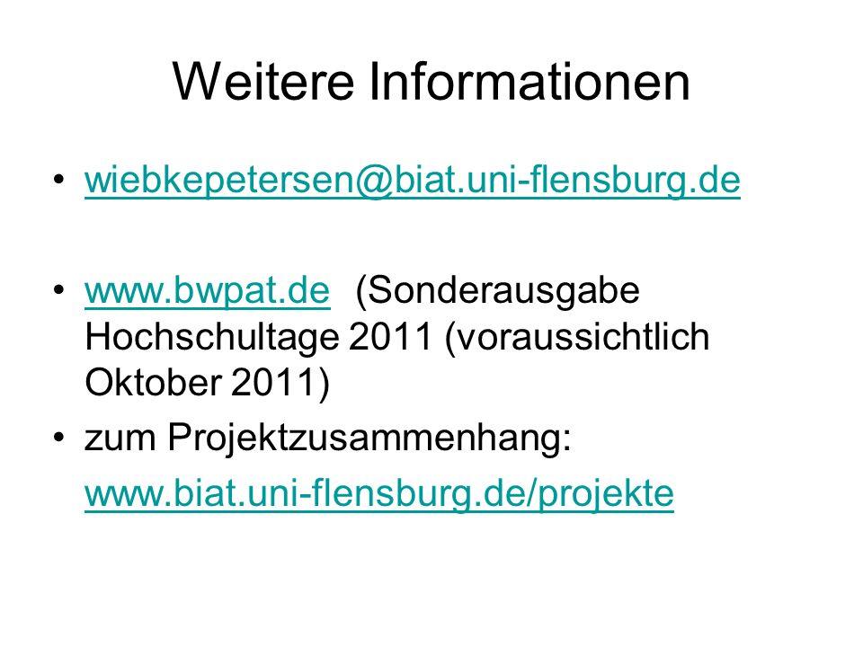 Weitere Informationen wiebkepetersen@biat.uni-flensburg.de www.bwpat.de (Sonderausgabe Hochschultage 2011 (voraussichtlich Oktober 2011)www.bwpat.de zum Projektzusammenhang: www.biat.uni-flensburg.de/projekte