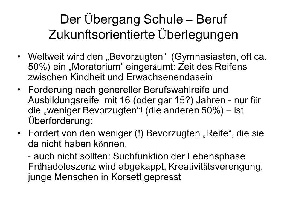 """Der Ü bergang Schule – Beruf Zukunftsorientierte Ü berlegungen Weltweit wird den """"Bevorzugten (Gymnasiasten, oft ca."""