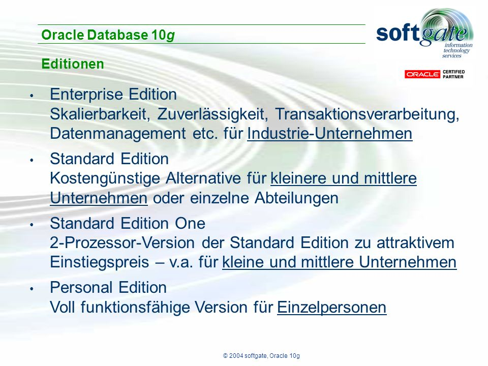 © 2004 softgate, Oracle 10g Enterprise Edition Skalierbarkeit, Zuverlässigkeit, Transaktionsverarbeitung, Datenmanagement etc.