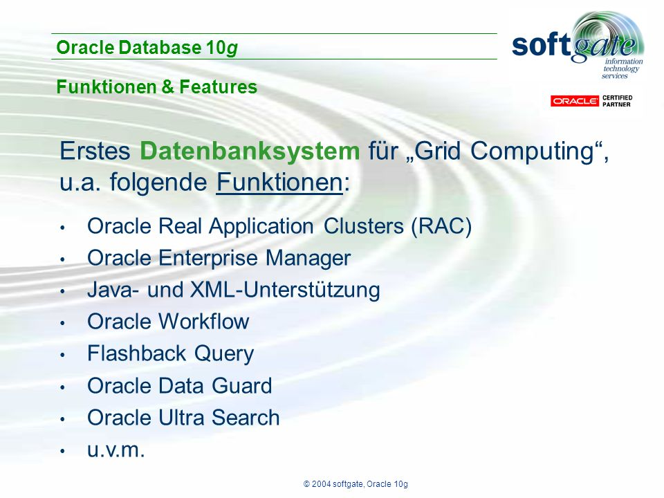 "© 2004 softgate, Oracle 10g Erstes Datenbanksystem für ""Grid Computing"", u.a. folgende Funktionen: Oracle Real Application Clusters (RAC) Oracle Enter"