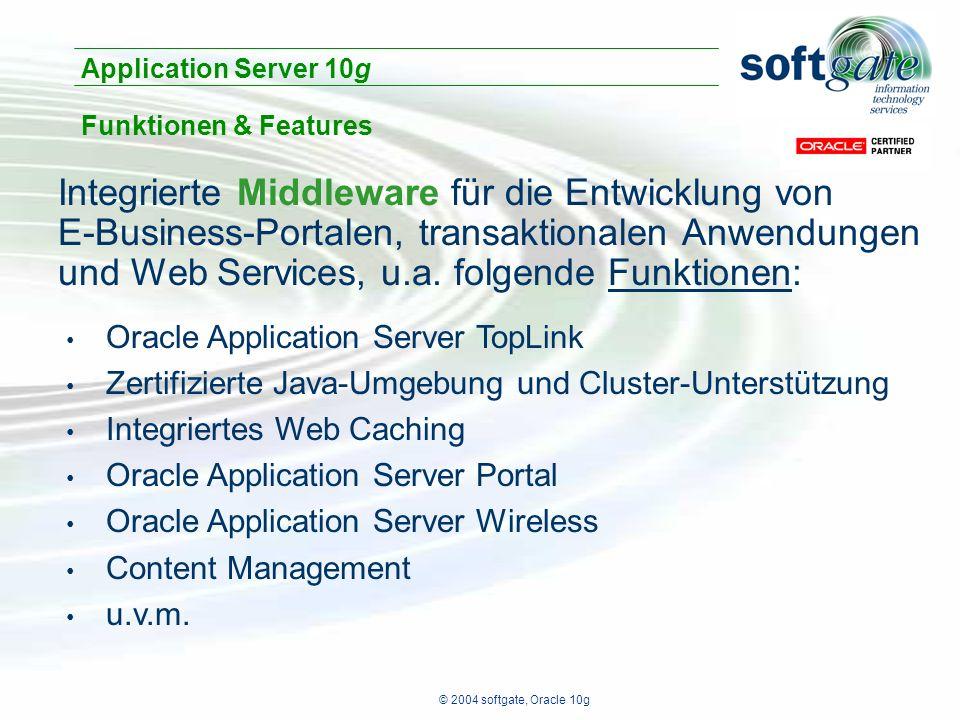 © 2004 softgate, Oracle 10g Integrierte Middleware für die Entwicklung von E-Business-Portalen, transaktionalen Anwendungen und Web Services, u.a.