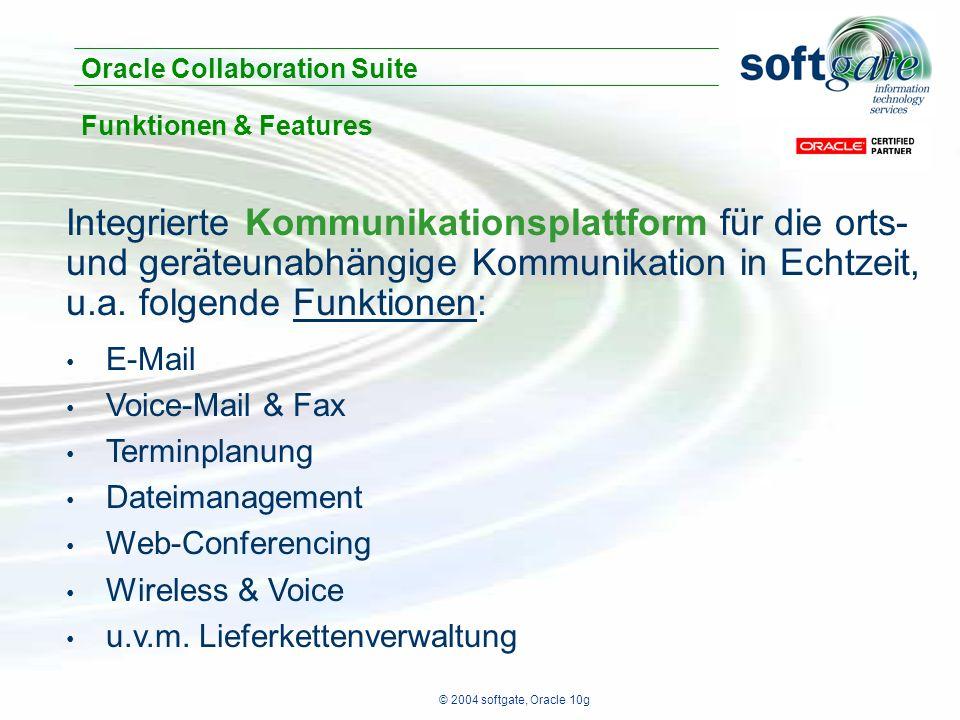 © 2004 softgate, Oracle 10g Integrierte Kommunikationsplattform für die orts- und geräteunabhängige Kommunikation in Echtzeit, u.a.