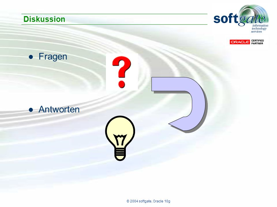 © 2004 softgate, Oracle 10g Fragen Antworten Diskussion
