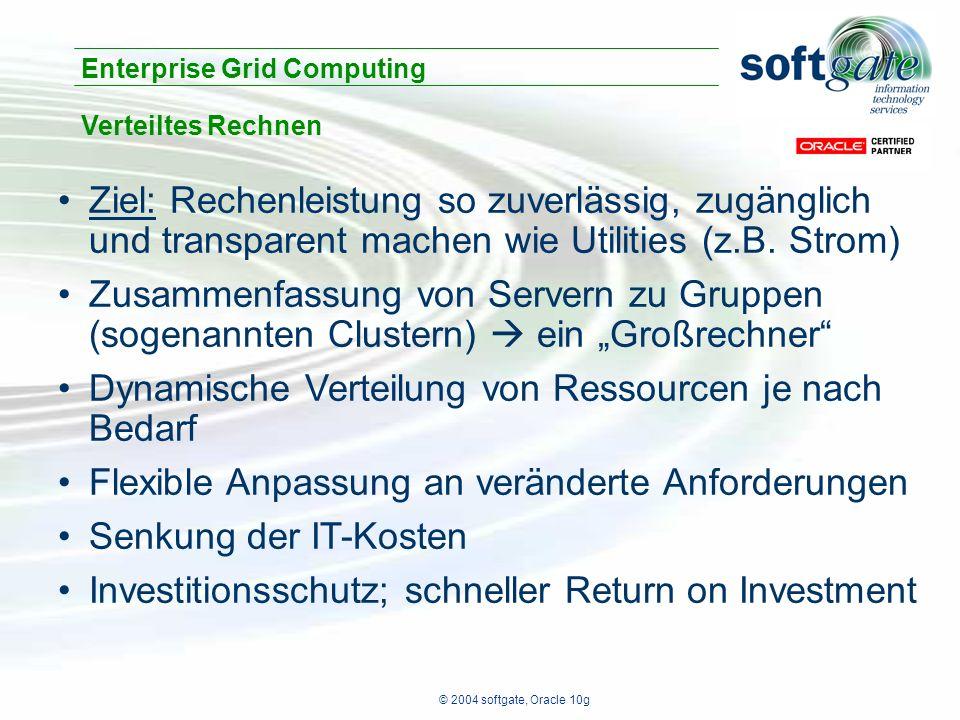 © 2004 softgate, Oracle 10g Ziel: Rechenleistung so zuverlässig, zugänglich und transparent machen wie Utilities (z.B.