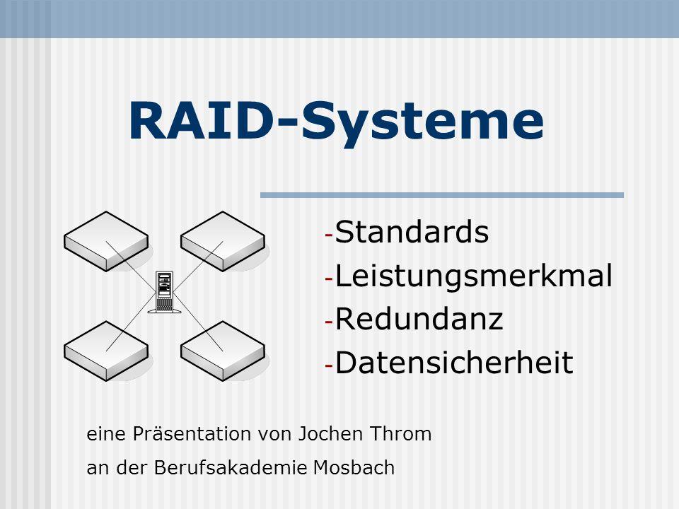RAID-Systeme - Standards - Leistungsmerkmal - Redundanz - Datensicherheit eine Präsentation von Jochen Throm an der Berufsakademie Mosbach