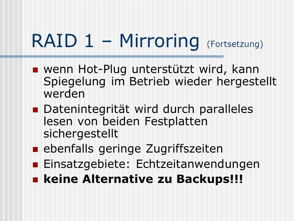 RAID 1 – Mirroring (Fortsetzung) wenn Hot-Plug unterstützt wird, kann Spiegelung im Betrieb wieder hergestellt werden Datenintegrität wird durch paral