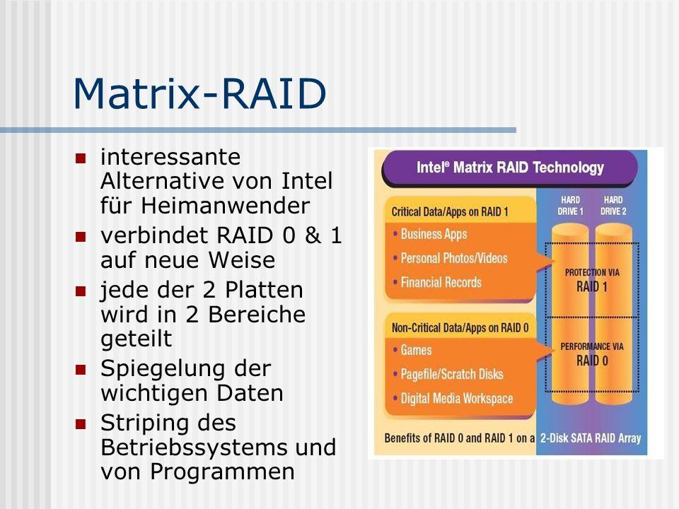 Matrix-RAID interessante Alternative von Intel für Heimanwender verbindet RAID 0 & 1 auf neue Weise jede der 2 Platten wird in 2 Bereiche geteilt Spie