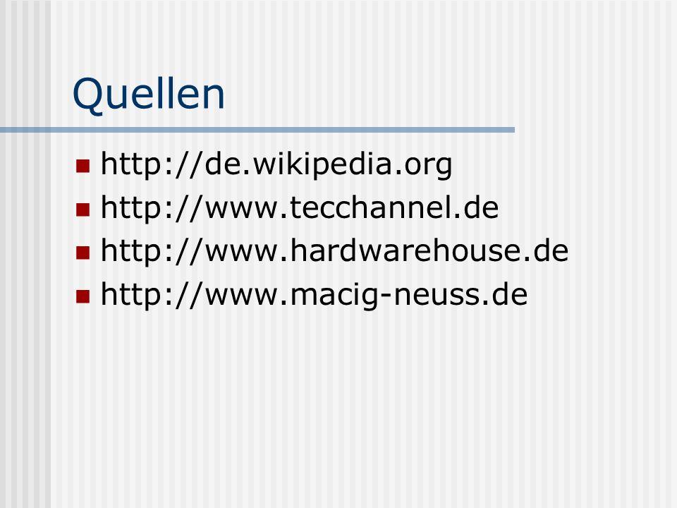 Quellen http://de.wikipedia.org http://www.tecchannel.de http://www.hardwarehouse.de http://www.macig-neuss.de