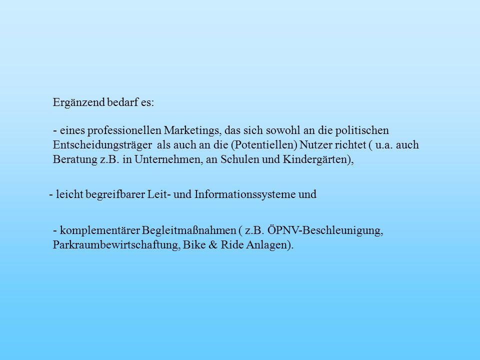 Ergänzend bedarf es: - eines professionellen Marketings, das sich sowohl an die politischen Entscheidungsträger als auch an die (Potentiellen) Nutzer richtet ( u.a.