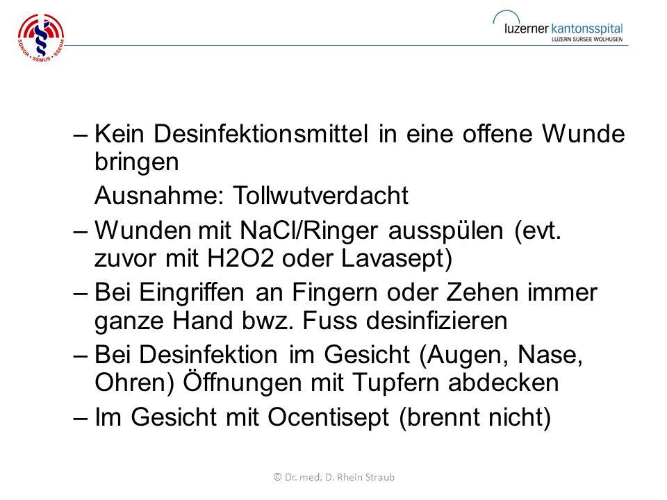–Kein Desinfektionsmittel in eine offene Wunde bringen Ausnahme: Tollwutverdacht –Wunden mit NaCl/Ringer ausspülen (evt.